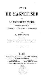 L'art de magnetiser ou le magnetisme animal considere sous le point de vue theorique, pratique et theraspentique