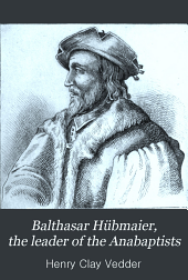 Balthasar Hübmaier, the leader of the Anabaptists