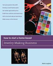 How to Start a Home-Based Jewelry Making Business: *Turn your passion into profit *Develop a smart business plan *Set market-appropriate prices *Profit from craft fairs and trade shows *Sell to local and national retail shops *Make money on the Internet