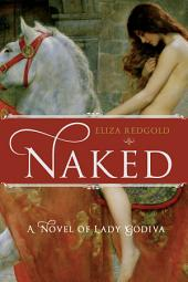 Naked: A Novel of Lady Godiva