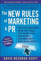 The New Rules of Marketing and PR: How to Use Social Media, Online Video, Mobile Applications, Blogs, Newsjacking, and Viral Marketing to Reach Buyers Directly, Edition 6