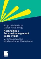 Nachhaltiges Personalmanagement in der Praxis: Mit Erfolgsbeispielen mittelständischer Unternehmen