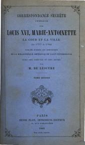 Correspondance secrète inédite sur Louis XVI, Marie Antoinette, la cour et la ville de 1777 à 1792: Volume2