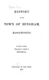 History of the Town of Hingham, Massachusetts: Volume 1, Part 1