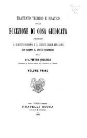 Trattato teorico e pratico della eccezione di cosa giudicata, secondo il diritto romano e il codice civile italiano, con accenni al diritto intermedio: I, Volume 1