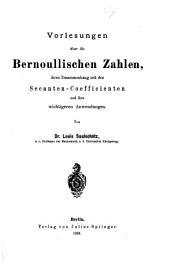 Vorlesungen über die Bernoullischen Zahlen, ihren Zusammenhang mit den Secanten — Coefficienten und ihre wichtigeren Anwendungen