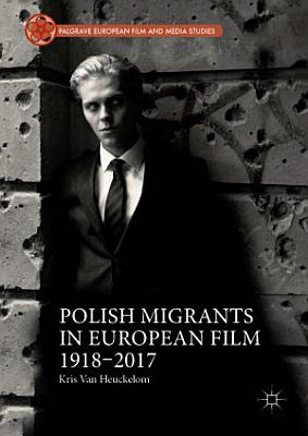 Polish Migrants in European Film 1918   2017
