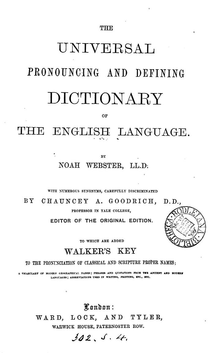 The universal pronouncing and defining dictionary of the English language, with numerous synonyms by C.A. Goodrich [&c.].