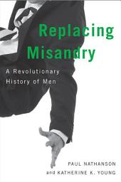 Replacing Misandry: A Revolutionary History of Men