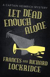Let Dead Enough Alone