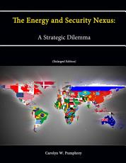 The Energy and Security Nexus  A Strategic Dilemma  Enlarged Edition  PDF