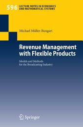 Revenue Management with Flexible Products: Models and Methods for the Broadcasting Industry