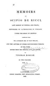 Memoirs of Scipio de Ricci: Late Bishop of Pistoia and Prato, Reformer of Catholicism in Tuscany Under the Reign of Leopold, Volume 1
