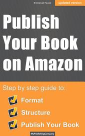 Publish Your Book On Amazon: Solution to Format, Structure & Publish Your EBook