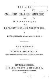 The Life of Col. John Charles Fremont: And His Narrative of Explorations and Adventures, in Kansas, Nebraska, Oregon and California