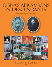 DISNA'S ABRAMSONS & DESCENDANTS: Six Generations (1867-2012)