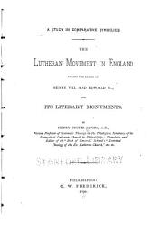 The Lutheran Movement in England During the Reigns of Henry VIII. and Edward VI., and Its Literary Monuments