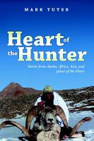 Heart of the Hunter  Stories from Alaska  Africa  Asia  and Places of the Heart PDF