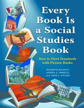 Every Book Is a Social Studies Book: How to Meet Standards with Picture Books, K–6: How to Meet Standards with Picture Books, K-6