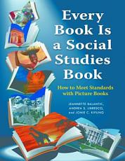 Every Book Is a Social Studies Book  How to Meet Standards with Picture Books  K   6 PDF
