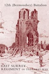 The History Of The 12th Bermondsey Battalion East Surrey Regiment Book PDF
