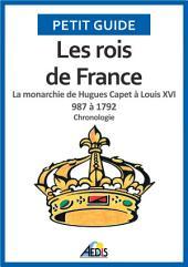 Les rois de France: La monarchie de Hugues Capet à Louis XVI 987 à 1792 - Chronologie