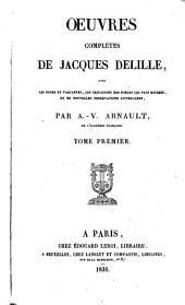 Oeuvres completes de Jacques Delille: avec les notes et variantes, les imitations des poètes les plus estimés, et de nouvelles observations littéraires ...