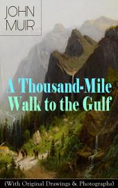 A Thousand-Mile Walk to the Gulf (With Original Drawings & Photographs): Adventure Memoirs, Travel Sketches & Wilderness Studies