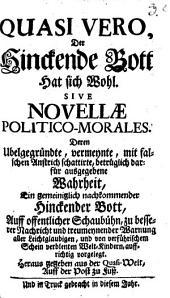 Quasi vero, der hinckende Bott hat sich wohl: sive novellae ... morales