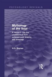 Mythology of the Soul (Psychology Revivals): A Research into the Unconscious from Schizophrenic Dreams and Drawings