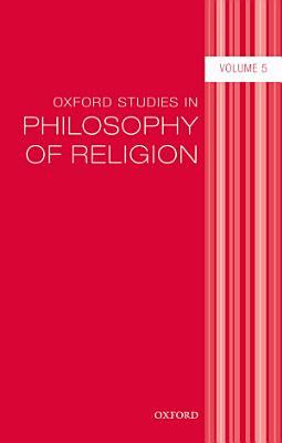 Oxford Studies in Philosophy of Religion Volume 5