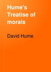 Hume's Treatise of Morals: And Selections from the Treatise of the Passions