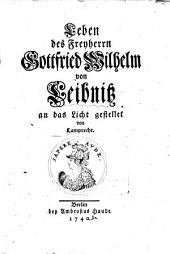 Leben des Fryherrn Gottfried Wilhelm von Leibnitz an das Licht gestellet von Lamprecht