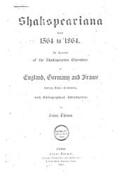 Shakspeariana from 1564-1864: An Account of the Shakspearian Literature of England, Germany and France During Three Centuries Etc