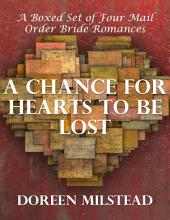 A Chance for Hearts to Be Lost: A Boxed Set of Four Mail Order Bride Romances