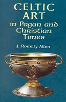 Celtic Art in Pagan and Christian Times PDF