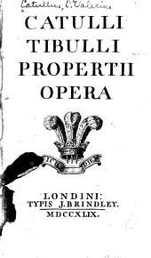 Catulli, Tibulli, Propertii Opera ...