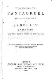 The Sequel to Pantagruel: Being Books III, IV, and V of Rabelais' Gargantua and the Heroic Deeds of Pantagruel