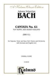 Cantata No. 61 -- Nun Komm, der Heiden Heiland (BWV 61) – For STB Solo, SATB Chorus/Choir and Orchestra with German and English Text (Choral Score)