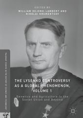 The Lysenko Controversy as a Global Phenomenon, Volume 1: Genetics and Agriculture in the Soviet Union and Beyond