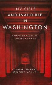 Invisible and Inaudible in Washington: American Policies towards Canada during the Cold War