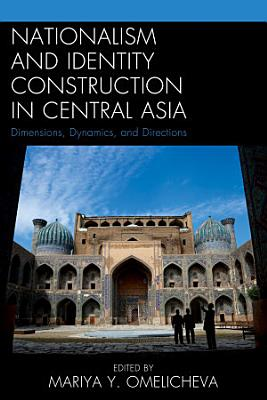 Nationalism and Identity Construction in Central Asia PDF