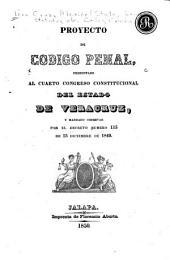 Proyecto de Código penal: presentado al cuarto Congresso constitucional del estado de Veracruz y mandado observar por el decreto número 115 de 15 diciembre de 1849