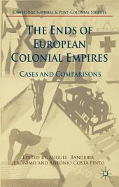 The Ends of European Colonial Empires: Cases and Comparisons