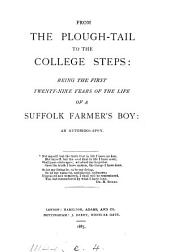 From the plough-tail to the college steps: being the first twenty-nine years of the life of a Suffolk farmer's boy (J.M.).