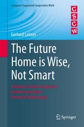 The Future Home is Wise, Not Smart: A Human-Centric Perspective on Next Generation Domestic Technologies