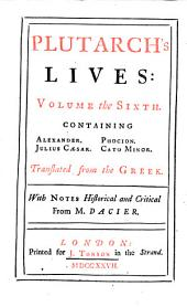 Lives: In Eight Volumes : Translated from the Greek ; With Notes Historical and Critical. Containing Alexander, Julius Caesar, Phocion, Cato Minor, Volume 6