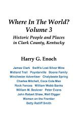 Where In The World? Volume 3, Historic People and Places in Clark County, Kentucky