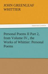 Personal Poems II Part 2, from Volume IV., the Works of Whittier: Personal Poems