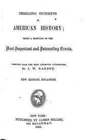 Thrilling Incidents in American History: Being a Selection of the Most Important and Interesting Events